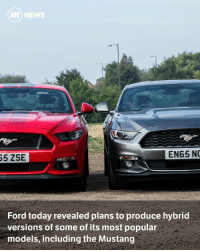 """Be Like, Logic, and Memes: 65 ZSE  HH NEWS  EN65 NC  Ford today revealed plans to produce hybrid  versions of some of its most popular  models, including the Mustang Via @carthrottlenews - Whether you want to call it a fascinating development in the pony car world or a god damn sacrilege, this news is huge: Ford is going to make a plug-in hybrid Mustang by 2020. - Ford announced its part-electric Mustang plans today, also revealing that plug-in versions of the F-150 pickup and Transit Custom van will also be here in three year's time. It's part of a $700 million investment programme that'll add 700 jobs at the company's Flat Rock Assembly Plant. - But what will the car be like? Details are understandably scarce at this stage, although Ford has promised """"V8 power and even more low-end torque"""". It's hard to glean much from that statement, but with the V6 Mustang dying off this year, it seems logical to expect something along the lines of the 2.3-litre Ecoboost engine supplemented with electric power in the eventual production car. - All this leads to questions surrounding the future of the actual V8 in the range, but we're quietly optimistic about this big ol' N-A eight-banger sticking around for a while longer."""