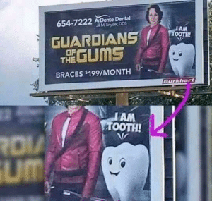 Billboard, Funny, and Braces: 654-7222 ArDente Dental  GUARDIANS TA  THE GUMS  OF  BRACES s199/MONTH  Burkhart  AM  TOOTH!  um This dentist advertising billboard via /r/funny https://ift.tt/2Q60d6Y