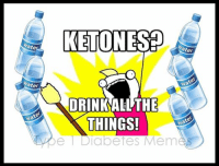 Drinking, Life, and Love: ate  ater  wate  KETONES D  DRINK ALL THE  THINGS!  ater  wate  water Type 1 Diabetic Real life!  - Meredith (P.S. I just want to say thank you for being so supportive, I posted a status and got instant responses from everyone who knows exactly how it is! You guys are the best, much love! - Meredith)
