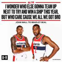 Real.: 66 99  IWONDER WHOELSE GONNA TEAM UP  NEXTTO TRY AND WIN A SHIP THIS YEAR,  BUT WHO GARE CAUSE WEALL WE GOT BRO  JOHN WALL TO BRADLEY BEAL  ardsizards  B-R  VIA INSTAGRAM Real.