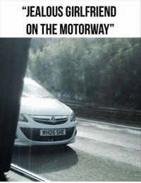 "Memes, 🤖, and Lulz: 66  ""JEALOUS GIRLFRIEND  ON THE MOTORWAY.  WHOS SHE  NY  EA-  RW  FR  LO  RT  GO  SM  UE  OH  LT  EN  'J 0 Lulz."