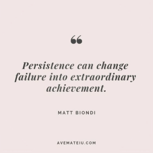 Persistence: 66  Persistence can change  failure into extraordinary  achievement.  MATT BIONDI  AVEMATEIU.cOM