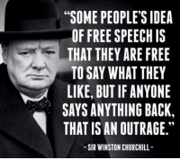 """Irs, Memes, and Witn: 66  """"SOME PEOPLE'S IDEA  OF FREE SPEECH IS  THAT THEY ARE FREE  TO SAY WHAT THEY  LIKE, BUT IF ANYONE  SAYS ANYTHING BACK.  THAT IS AN OUTRAGE.""""  99  SIR WINSTON CHURCHILL-  EK  ESEYNC  DI  EOA  SCE  TYBA  TNGT RC  RH  E RE AT A NU Hug  RT  LE  PPA  HFI  so  OSYI  PE E E WITN ION  PE  UVA ING  ERT  ,A-IR  FTS E.  ST-s  OFA  SOH  IT  LAH  ST Join the fun: fb.com/stophillaryin2016"""