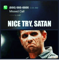Oh Satan... Take a hint: (666) 666-6666  5:05 AM  Missed Call  ide to call  NICE TRY SATAN Oh Satan... Take a hint