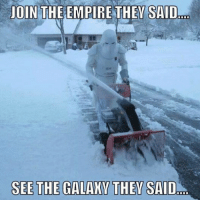 they said: JOIN THE EMPIRE THEY SAID  SEE THE GALAXY THEY SAID