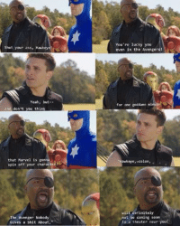 Shut your ass, Hawkeye!  Yeah, but  And don't you think  that Marvel is gonn  spin off your character!  The Avenger Nobody  Gives a Shit About,  You're lucky you  even in the Avengers!  for one goddamn minute  Hawkeye  colon  will definitely  not be coming soon  to a theater near you Poor Clint just can't catch a break xD -CrazyShipper