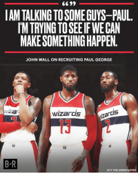 John Wall, Paul George, and Working: 6699  AM TALKING TO SOME GUYS-PAUL.  IM TRYING TO SEE IF WE CAN  MAKE SOMETHING HAPPEN.  JOHN WALL ON RECRUITING PAUL GEORGE  zar  wizardsr  rds  BR  HIT THE UNDEFEATE John Wall is working the phones to land PG.