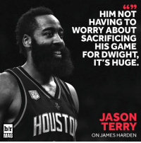 James Harden, Game, and Http: 6699  HIM NOT  HAVING TO  WORRY ABOUT  SACRIFICING  HIS GAME  FOR DWIGHT,  IT'S HUGE.  JASON  TERRY  b/r  MAG  ON JAMES HARDEN Yes, Dwight Howard's departure is part of the reason James Harden is flourishing. http://ble.ac/2jxNVUD