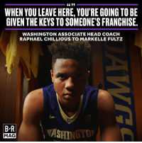 Head, Sports, and Link: 6699  WHEN YOU LEANEHERE, YOU'RE GOINGTO BE  GIVEN THEKEYSTOSOMEONE'S FRANCHISE.  WASHINGTON ASSOCIATE HEAD COACH  RAPHAEL CHILLIOUS TO MARKELLE FULTZ  BR  MAG Is Markelle Fultz the final step of The Process? BRmag (link in bio)
