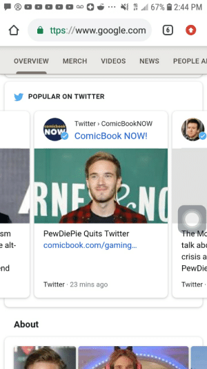 I was watching a movie on class. a kiss scene comes on and this exact notification comes on: 67% É 2:44 PM  i ttps://www.google.com  PEOPLE AI  OVERVIEW  MERCH  VIDEOS  NEWS  POPULAR ON TWITTER  Twitter > ComicBookNOW  comicbook  NOW  ComicBook NOW!  RNENO  The Mc  PewDiePie Quits Twitter  sm  e alt-  comicbook.com/gaming...  talk abc  crisis a  end  PewDie  Twitter · 23 mins ago  Twitter ·  About I was watching a movie on class. a kiss scene comes on and this exact notification comes on