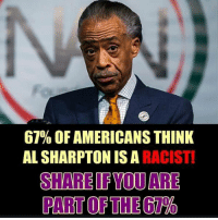 Tell us how you really feel about Al Sharpton.: 67% OF AMERICANS THINK  AL SHARPTON IS A RACIST  SHARE IF YOU ARE Tell us how you really feel about Al Sharpton.