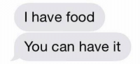 how to flirt with me: I have food  You can have it how to flirt with me