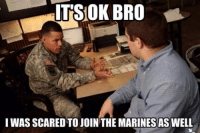 Send us your best memes!!It's Friday, you know that means Meme WAR! Post your memes and the best ones get featured. -El Guapo: ITS OK BRO  IWAS SCARED TO JOIN THE MARINES AS WELL Send us your best memes!!It's Friday, you know that means Meme WAR! Post your memes and the best ones get featured. -El Guapo