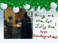 Yes Lord Vader!!  #Ozmin: Bring me  the Far  Jolly one  NO  Disintegrations Yes Lord Vader!!  #Ozmin