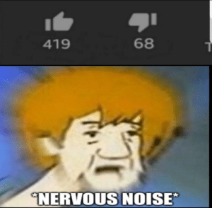 Intensifies, Noise, and Nervous: 68  419  NERVOUS NOISE *nervous noise intensifies*