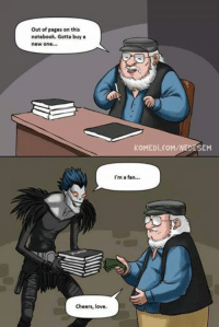 Out of pages on this  notebook. Gotta buy an  new one  Cheers, love.  KoMEDi.CoM/NEDESEM  I'm a fan... Game of Thrones Memes