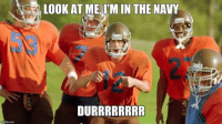 Shots fired! Send us your best memes!: LOOK AT ME, ITM IN THE NAVY  DURRRRRRRR Shots fired! Send us your best memes!