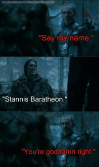 """Image made by: www.facebook.com/AryaGendryNoshippingZone: """"Say my name  """"Stannis Baratheon.''  """"You're goddamn right."""" Image made by: www.facebook.com/AryaGendryNoshippingZone"""