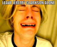 """He's a human being!"" Car memes: LEAVE  JEREMY CLARKSON ALONE ""He's a human being!"" Car memes"