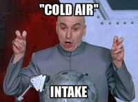"Right from the exhaust manifold!  Car memes: ""COLD AIR  INTAKE Right from the exhaust manifold!  Car memes"