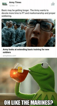 Meme WAR!Imagine that, a meme WAR   -El Guapo: Army Times  12 hrs  Basic may be getting longer. The Army wants to  devote more time to PT and marksmanship and proper  soldiering  Army looks at extending basic training for new  soldiers  army times.com  OH LIKE THE MARINES? Meme WAR!Imagine that, a meme WAR   -El Guapo