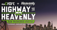 theCHIVE LAKE TAHOE  HIGHWAY  TO  HEAVENLY  SAN FRANCISCO MEETUP  HURSDAY JANUARY 21ST 17  10  PM Tickets for San Francisco's Highway to Heavenly meetup are available now! (RSVP: )