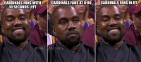 Arizona Cardinals, Football, and Kanye: @NFL_Memes  Updated  Cardinals fans with 10 seconds left  Cardinals fans at 0:00  Cardinals fans in OT Updated