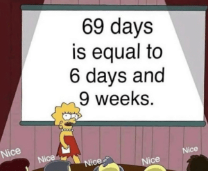 Equal: 69 days  is equal to  6 days and  9 weeks.  Nice  Nice  Nice  Nice  Nice