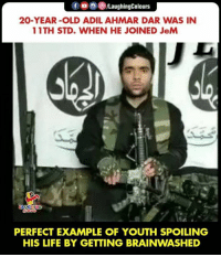 #Pulwama: 69/LaughingColours  20-YEAR-OLD ADIL AHMAR DAR WAS IN  11TH STD. WHEN HE JOINED JeM  PERFECT EXAMPLE OF YOUTH SPOILING  HIS LIFE BY GETTING BRAINWASHED #Pulwama