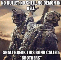 "Military Memes: NOBULLETINOSHELL NO DEMON IN  HELL  SHALLBREAKTHIS BOND CALLED  ""BROTHERS"""