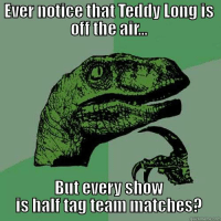 Meme, Memes, and Wrestling: Ever notice that Teddy Long IS  of the air  But every show  is half tag team matches  quick meme com I like the Wyatts, the Shield, the Usos, Goldust and Cody, and Henry and Langston too, but seriously WWE.