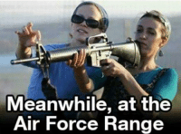 Deployment Memes: Meanwhile, at the  Air Force Range