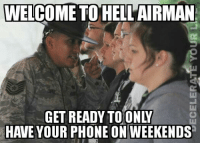 Tonight's meme WAR is sponsored by decelerate your life and the Navy: WELCOME TO HELL AIRMAN  HAVE YOUR PHONE ON WEEKENDS Tonight's meme WAR is sponsored by decelerate your life and the Navy