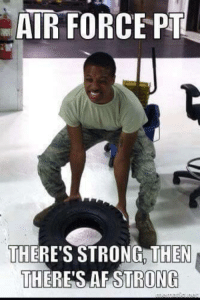 Deployment Memes: AIR FORCE PT  THERE'S STRONG EN  THERES AF ONG