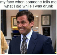 This is so true 😂💀: my face when someone tells me  what I did while I was drunk This is so true 😂💀