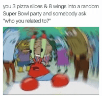 """OH MY GOD: you 3 pizza slices & 8 wings into a random  Super Bowl party and somebody ask  who you related to?"""" OH MY GOD"""