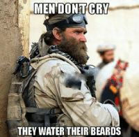 Funny Military Memes: MEN DONITCRY  THEY WATER THEIR BEARDS