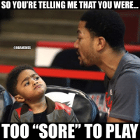 "Derrick Rose's son be like...: @NBAMemes  Derrick Rose's son be like...  So you're telling me that you were...  Too ""sore"" to play Derrick Rose's son be like..."