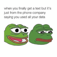 Life being single.: when you finally get a text but it's  just from the phone company  saying you used all your data Life being single.