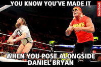 ** You deserve it! **: YOU KNOW YOU'VE MADE IT  WHEN YOU POSE ALONGSIDE  DANIEL BRYAN ** You deserve it! **