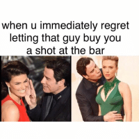 GUYS DONT EVER BE THIS GUY -Sincerely, self respect.: when u immediately regret  letting that guy buy you  a shot at the bar GUYS DONT EVER BE THIS GUY -Sincerely, self respect.