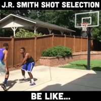 Basketball, Be Like, and J.R. Smith: J.R. SMITH SHOT SELECTION  BE LIKE. JR don't shoot no open shots 😂 (credit: @bdotadot5)