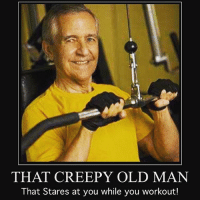 Every gym has one 😂-.-@officialdoyoueven 💯: THAT CREEPY OLD MAN  That Stares at you while you workout! Every gym has one 😂-.-@officialdoyoueven 💯
