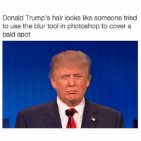 Nailed it: Donald Trump's hair looks like someone tried  to use the blur tool in photoshop to cover a  bald spot Nailed it