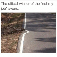 """Funny, Lol, and Jobs: The official winner of the """"not my  job"""" award lol this is me and I'm not even joking"""