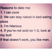 If ur ever looking for an awkward fun GF who eats 2 much, drinks 2 much, is emotionally unstable but funny & has 17 personalities 2 keep u entertained, here I am. imsavingcookingformarriage butiamdownwiththeanal 👫💑👰🏼❤️💩👅: Reasons to date me:  1. I can cook  2. We can stay naked in bed eating  pizza  3. I'm hilarious  4. If you're not sold on 1-3, look at  my butt  If that doesn't work, you like men. If ur ever looking for an awkward fun GF who eats 2 much, drinks 2 much, is emotionally unstable but funny & has 17 personalities 2 keep u entertained, here I am. imsavingcookingformarriage butiamdownwiththeanal 👫💑👰🏼❤️💩👅