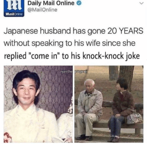 """meirl: 6HDaily Mail Online  @MailOnline  mailOnine  Japanese husband has gone 20 YEARS  without speaking to his wife since she  replied """"come in"""" to his knock-knock joke  ryanthe progenji meirl"""