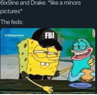 Drake, Fbi, and Best: 6ix9ine and Drake: *like a minors  pictures*  The feds:  FBI  @lilbabyintern Happens to the best of us