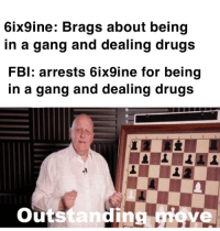 Drugs, Gang, and For: 6ix9ine: Brags about being  in a gang and dealing drugs  FBl: arrests 6ix9ine for being  in a gang and dealing drugs  Outstandin