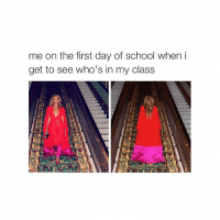 Bye Felicia, School, and Girl Memes: me on the first day of school when i  get to see who's in my class bye felicia @firstdaythoughts